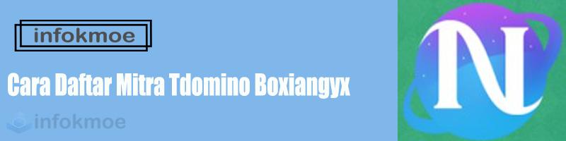 Cara Daftar Mitra Tdomino Boxiangyx