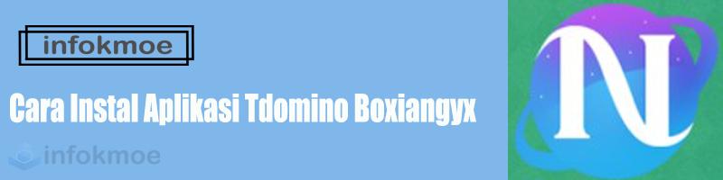 Cara Instal Aplikasi Tdomino Boxiangyx