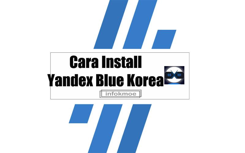 Cara Install Yandex Blue Korea