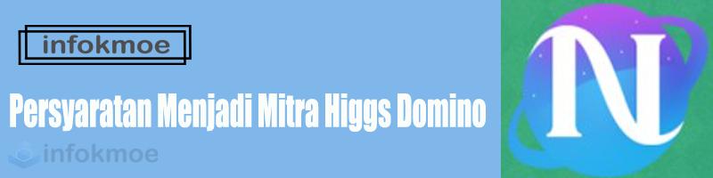 syarat jadi Mitra Higgs Domino