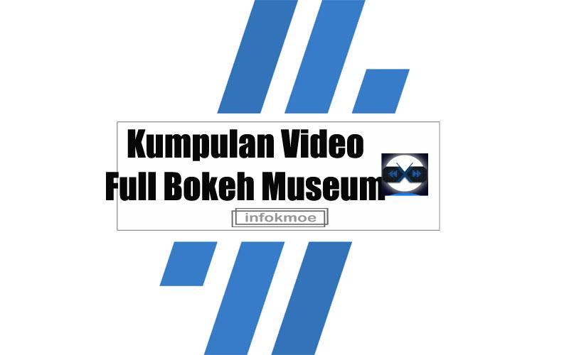 Kumpulan Video Full Bokeh Museum